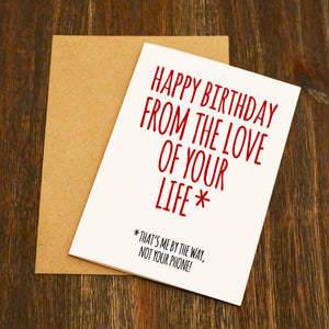 Happy Birthday From The Love Of Your Life Funny Birthday Card - Phone