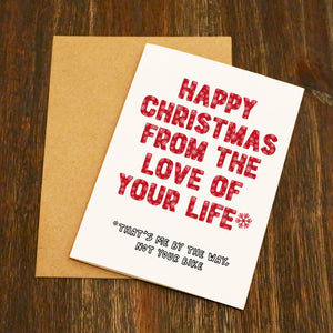 Happy Christmas From The Love Of Your Life Funny Christmas Card