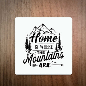Home Is Where The Mountains Are Coaster
