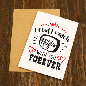 I Could Watch Netflix With You Forever Valentine's Card