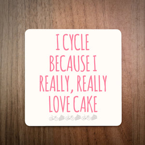 I Cycle Because I Really Really Like Cake Cycling Coaster