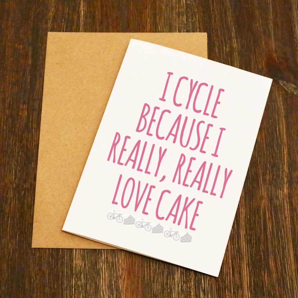 I Cycle Because I Really Like Cake Cycling Greetings Card