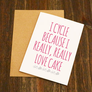 I Cycle Because I Really Love Cake Cycling Greetings Card