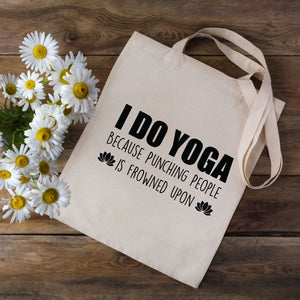 I Do Yoga Because Punching People Is Frowned Upon Tote Bag