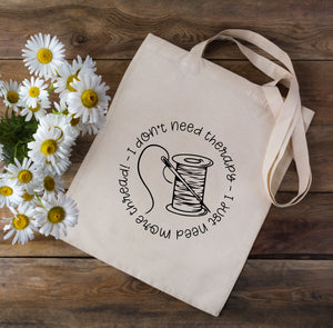I Don't Need Therapy I Need Thread Sewing Tote Bag
