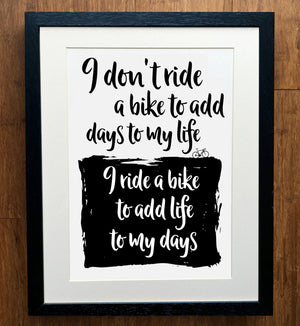 I Ride A Bike To Add Life To My Days Cycling Print