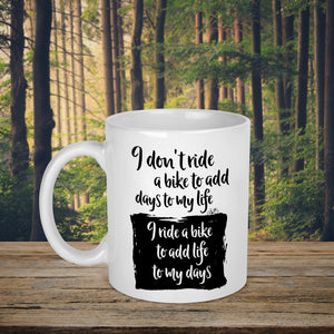I Don't Ride A Bike To Add Days To My Life Cycling Mug