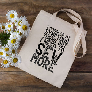 I Googled My Symptoms Turns Out I Need To Sew More Sewing Tote Bag