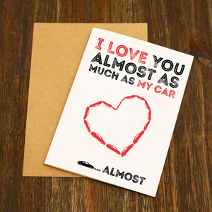 I Love You Almost As Much As My Car.... Almost!! Valentine's Card