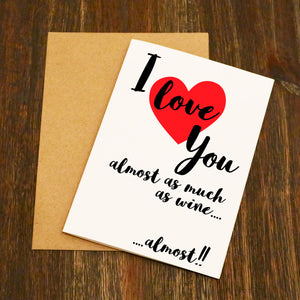 I Love You Almost As Much As Wine.... Almost!! Valentine's Card