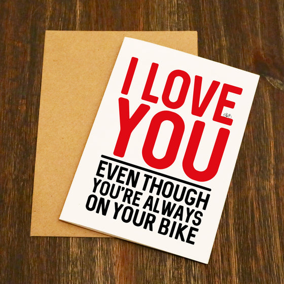 I Love You Even Though You're Always On Your Bike Valentine's Card