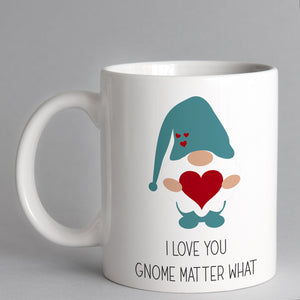 Cute I Love You Gnome Matter What Gnome Mug