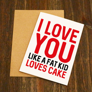 I Love You Like A Fat Kid Loves Cake Funny Valentine's Card