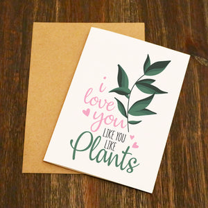 I Love You Like I Like Plants Valentine's Card