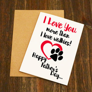 I Love You More Than I Love Walkies Doggy Father's Day Card