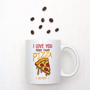 I Love You More Than Pizza (almost) Mug