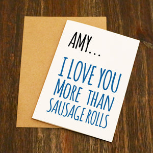 I Love You More Than Sausage Rolls Personalised Valentine's Card