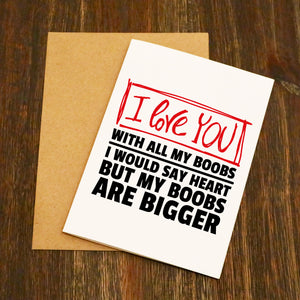 I Love You With All My Boobs Greetings Card