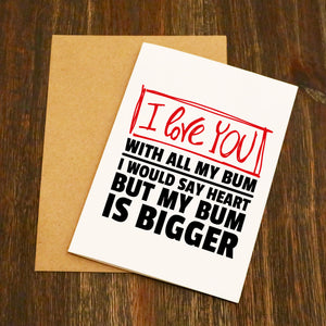 I Love You With All My Bum Valentine's Card
