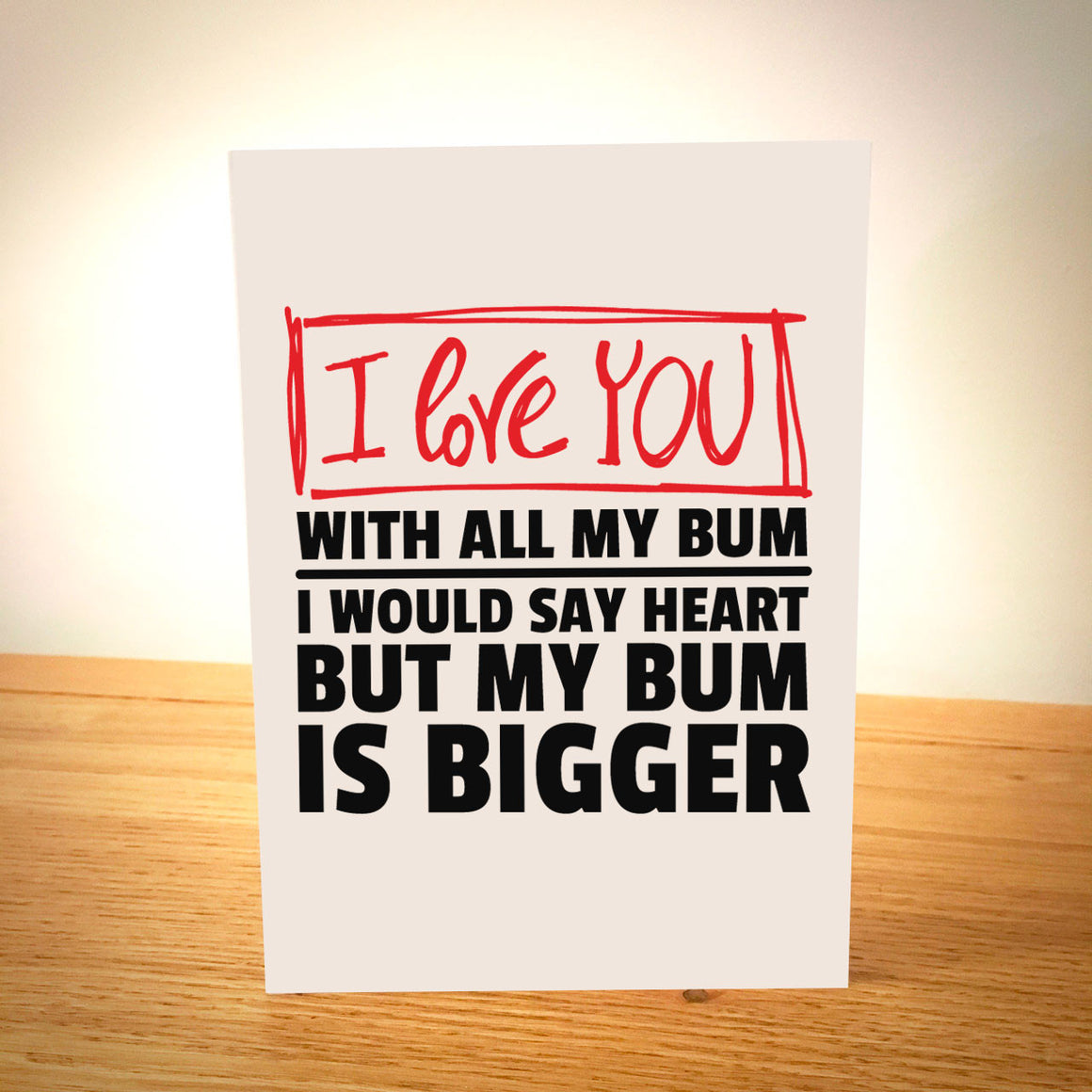 I Love You With All My Bum Card