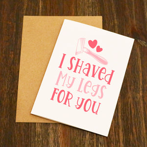 I Shaved My Legs For You Valentine's Card