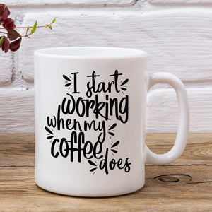I Start Working When My Coffee Does Mug