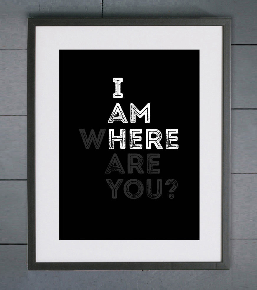 I Am Here - Where Are You Typography Print