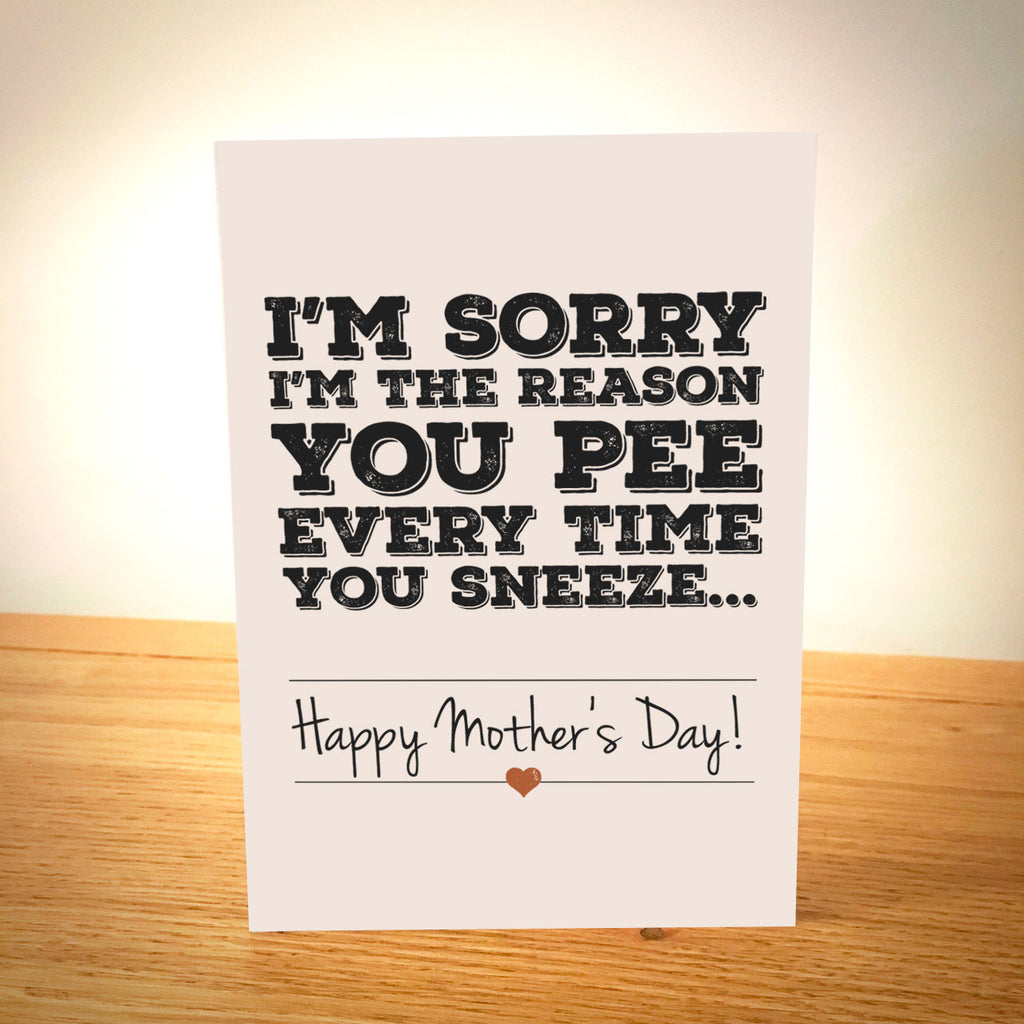 I'm Sorry I'm The Reason You Pee Mother's Day Card