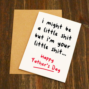 But I'm Your Little Shit Father's Day Card