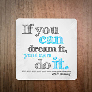 If You Can Dream It You Can Do It Walt Disney Drinks Coaster