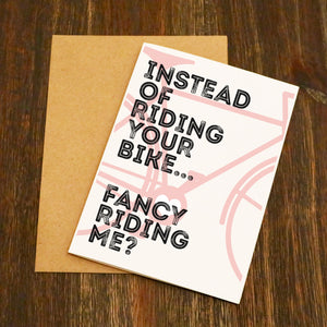 Instead Of Riding Your Bike... Fancy Riding Me? Cycling Valentines Card.