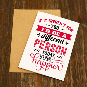 If It Weren't For You I'd Be A Better Person Valentine's Card