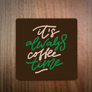 It's Always Coffee Time Coffee Coaster