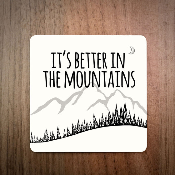 It's Better In The Mountains Coaster