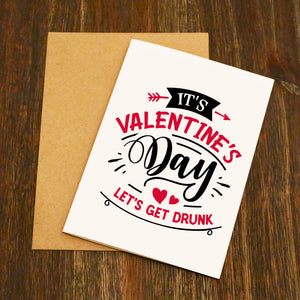 It's Valentine's Day Let's Get Drunk Valentine's Card