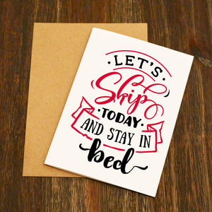 Let's Skip Today And Stay In Bed Valentine's Card