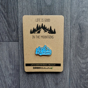 Life Is Good In The Mountains Pin Badge
