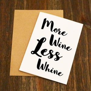 More Wine Less Whine Greetings Card