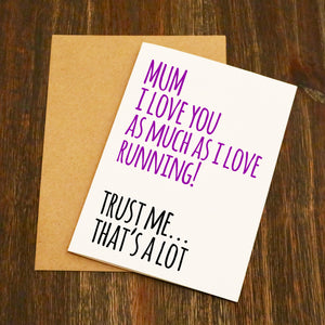Mum.. I Love You As Much As I Love Running Mother's Day Card