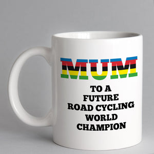 Mum To A Future Road Cycling World Champion Mug