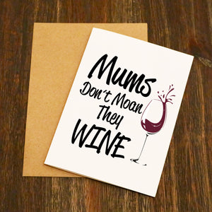 Mums Don't Moan They Wine Card