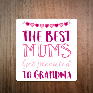 The Best Mums Get Promoted To Grandma Coaster