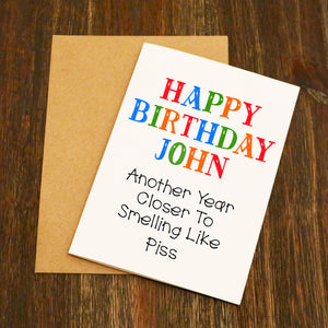 Personalised Another Year Closer To Smelling Like Piss Birthday Card