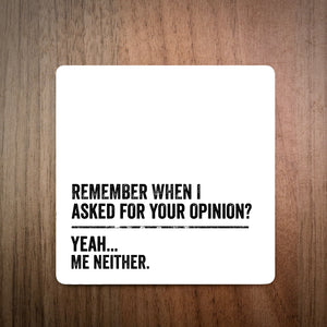 Remember When I Asked For Your Opinion Coaster
