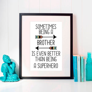 Sometimes Being A Brother Is Better Than Being A Superhero Print