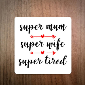 Super Mum Super Wife Super Tired Coaster