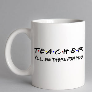 I'll Be There For You Friends Style Teacher Mug