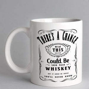 There's A Chance This Could Be Whiskey Mug