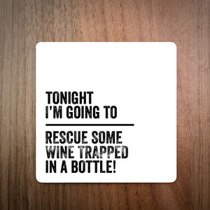 Tonight I'm Going To Rescue Some Wine Coaster