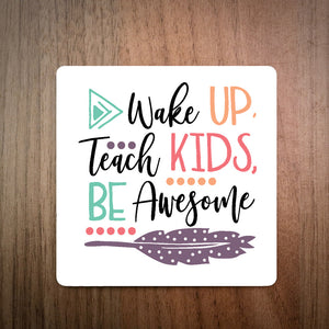 Wake Up, Teach Kids, Be Awesome Teacher Coaster